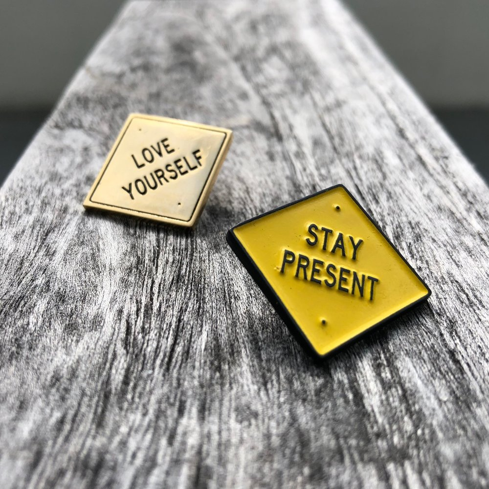 Enamel pins. merch.  stay present. love yourself. 4_LOW RES.jpg