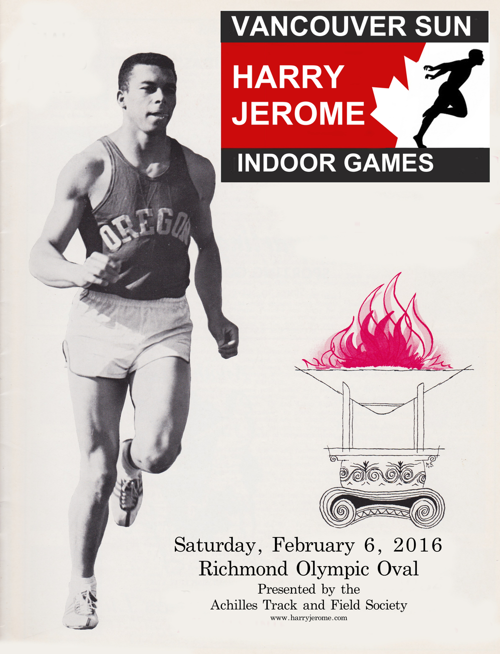 The Jerome Indoor Games provides opportunity for athletes of all ages from 10 yrs. to 70+ years on the 5 lanes of the 200m Pulastic track.  This competition is an important step towards the 2016 Rio Olympic Games set for this August and for all young athletes with the dream of wearing the Maple Leaf sometime in the future   Information for entry is available at www.harryjerome.com Entries close on January 29, 2016. Early entries are advised, as space may be limited.
