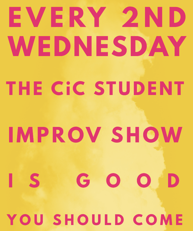 8pm - Current CiC students in levels 1, 2, and 3 of our program will be putting up some great improv. Come on out! It's free!