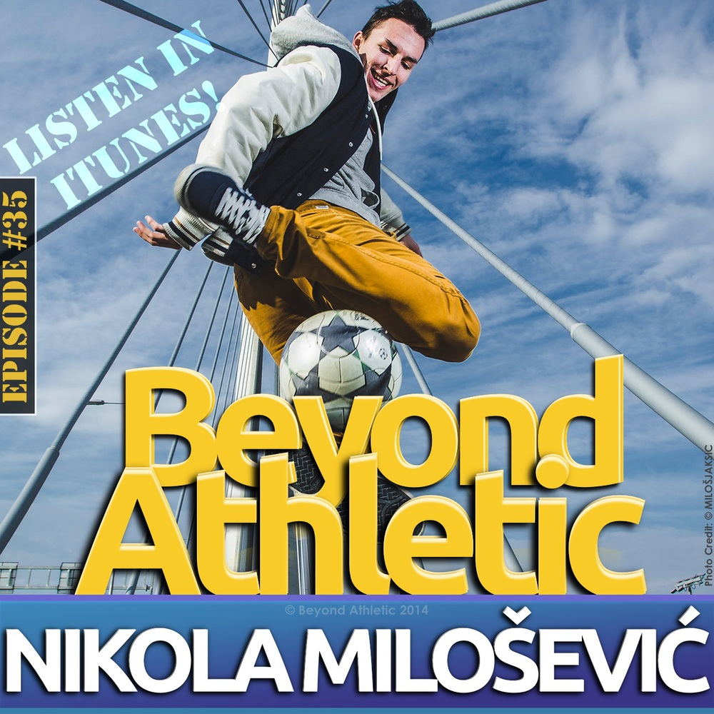 "Nikola ""Djota"" MILOŠEVIĆ Serbian Freestyle Soccer | BeyondAthletic.com/35"
