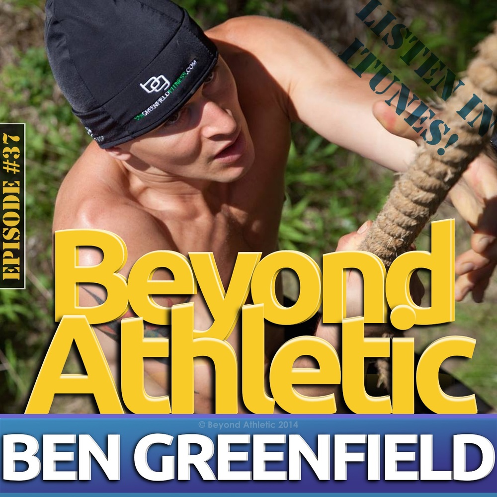 Ben GREENFIELD | BeyondAthletic.com | PODCAST