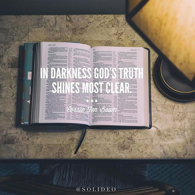 """In darkness God's truth shines most clear."" -Corrie Ten Boom"