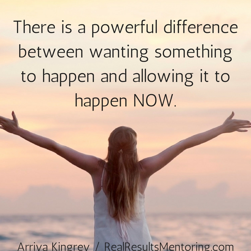 There is a powerful difference between wanting something to happen and allowing it to happen NOW..jpg