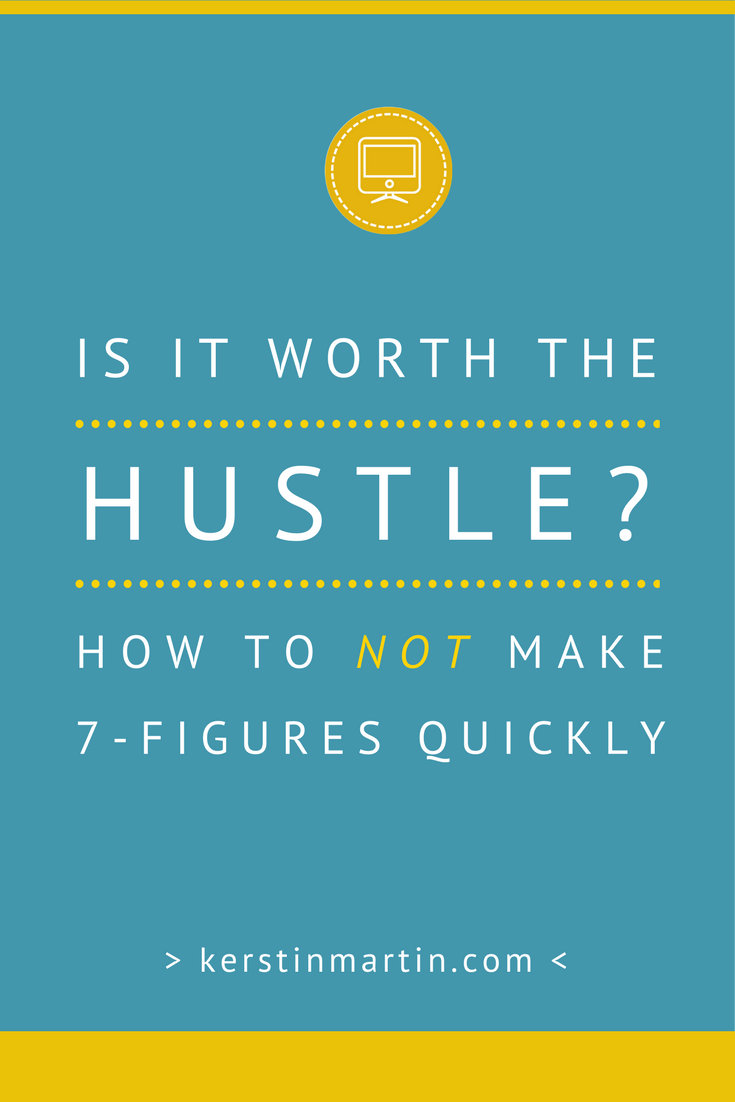 Is it worth the hustle? How to NOT make 7-figures quickly! | kerstinmartin.com