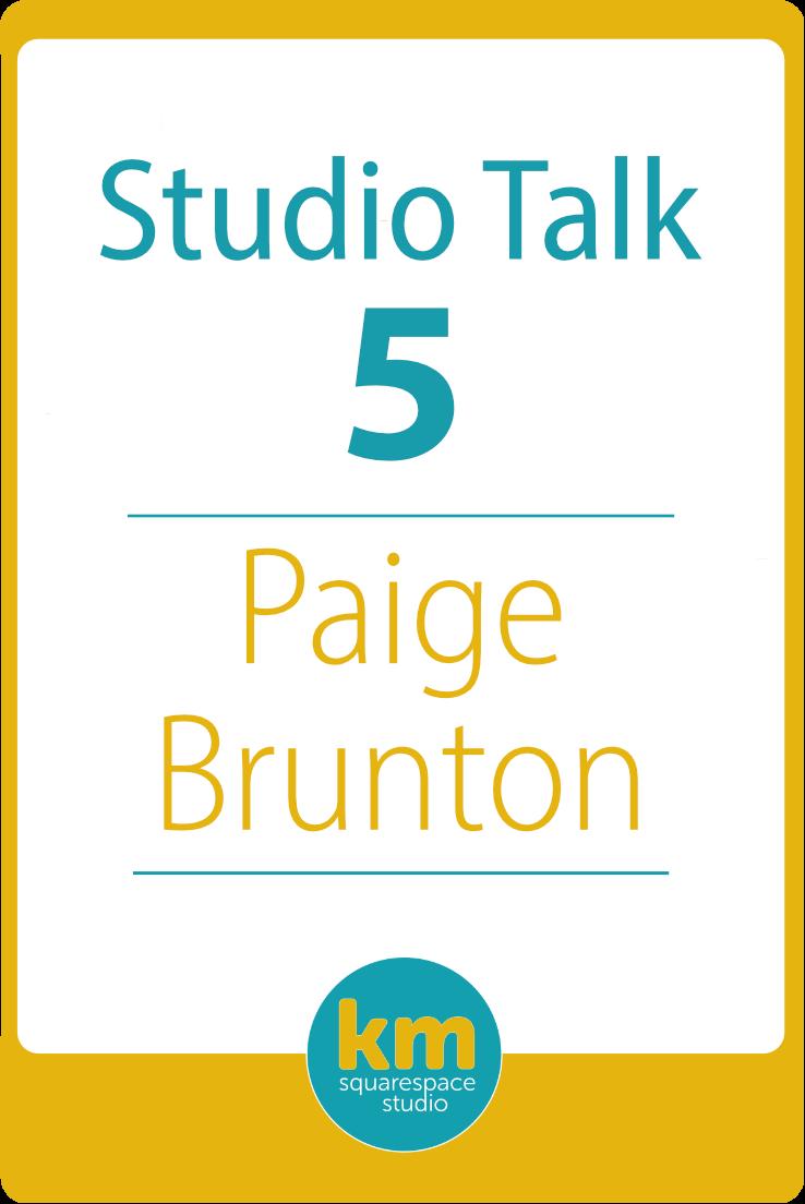 Studio Talk 5: Paige Brunton | Kerstin Martin Squarespace Studio