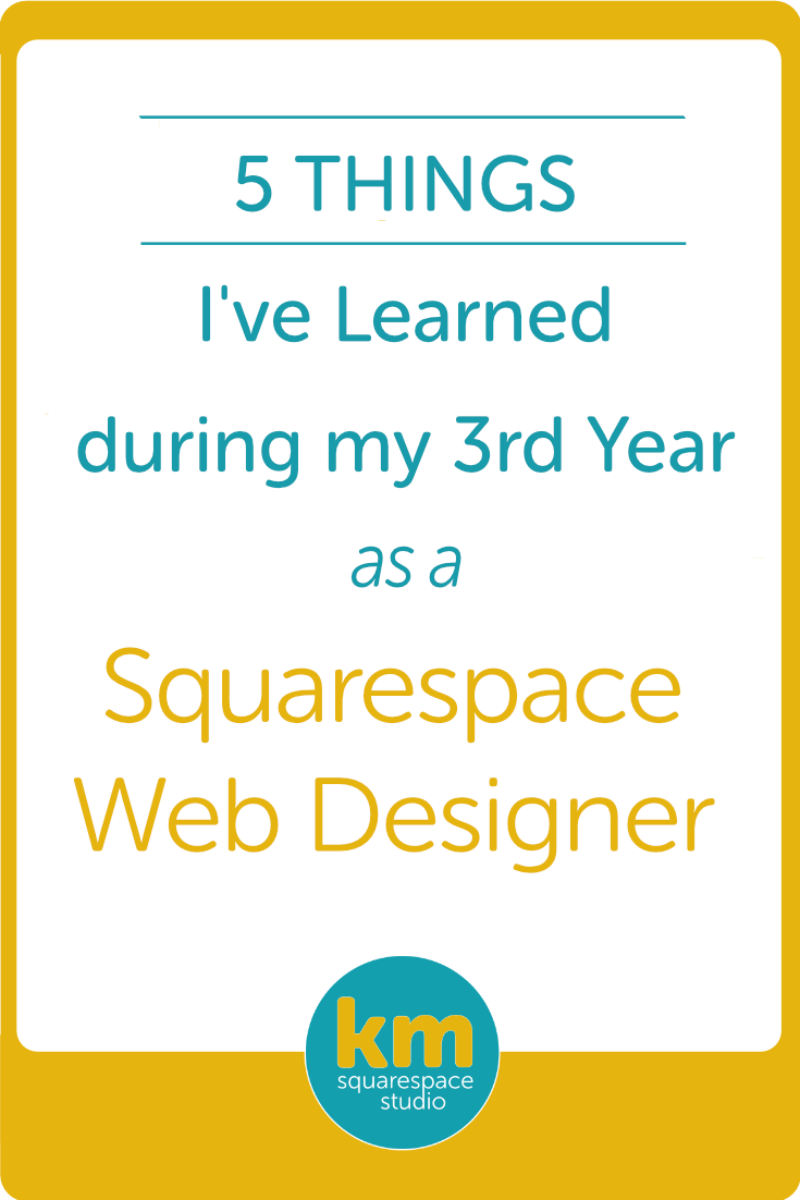 5 Things I learned during my 3rd Year as a Squarespace Web Designer・ Kerstin Martin Squarespace Studio