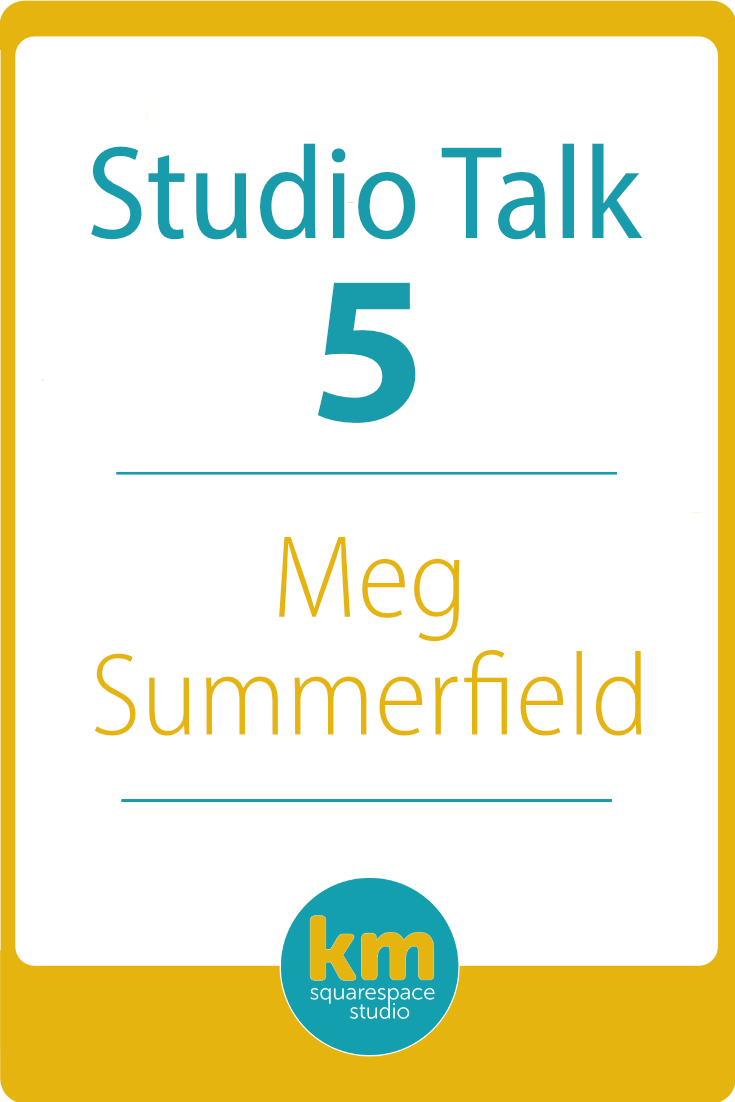 Studio Talk 5・Meg Summerfield | Kerstin Martin Squarespace Studio