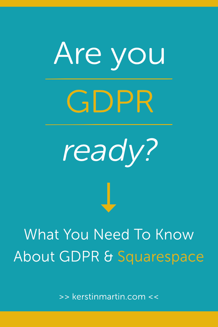 Are you GDPR ready? What you need to know about GDPR & Squarespace・Kerstin Martin Squarespace Studio