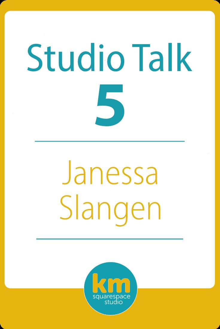 Studio Talk 5 Interview with Janessa Slangen・Kerstin Martin Squarespace Studio