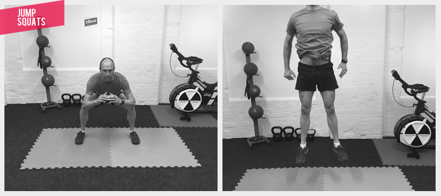 JUMP SQUAT To begin with, do a normal squat making sure your weight is back. On the third rep, jump as high as you can and as you land drop down and continue with two more standard squats. Careful to land softly and drop down to the full range of movement and produce max power on the jump.