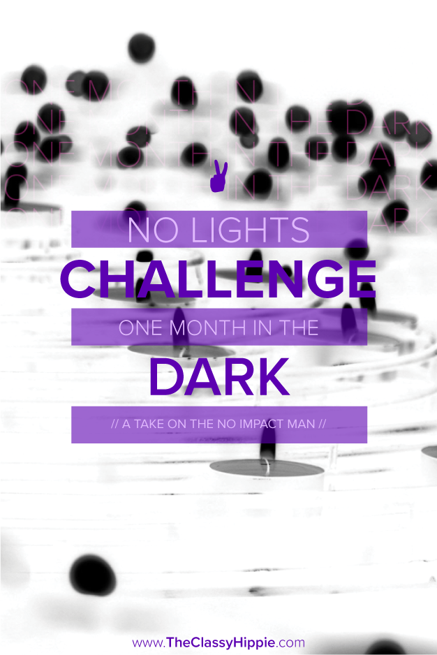 No Lights Challenge -- One Month In The Dark -- The Classy Hippie