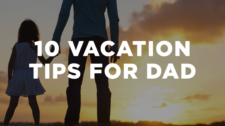 20140710_10-vacation-tips-for-dad_poster_img
