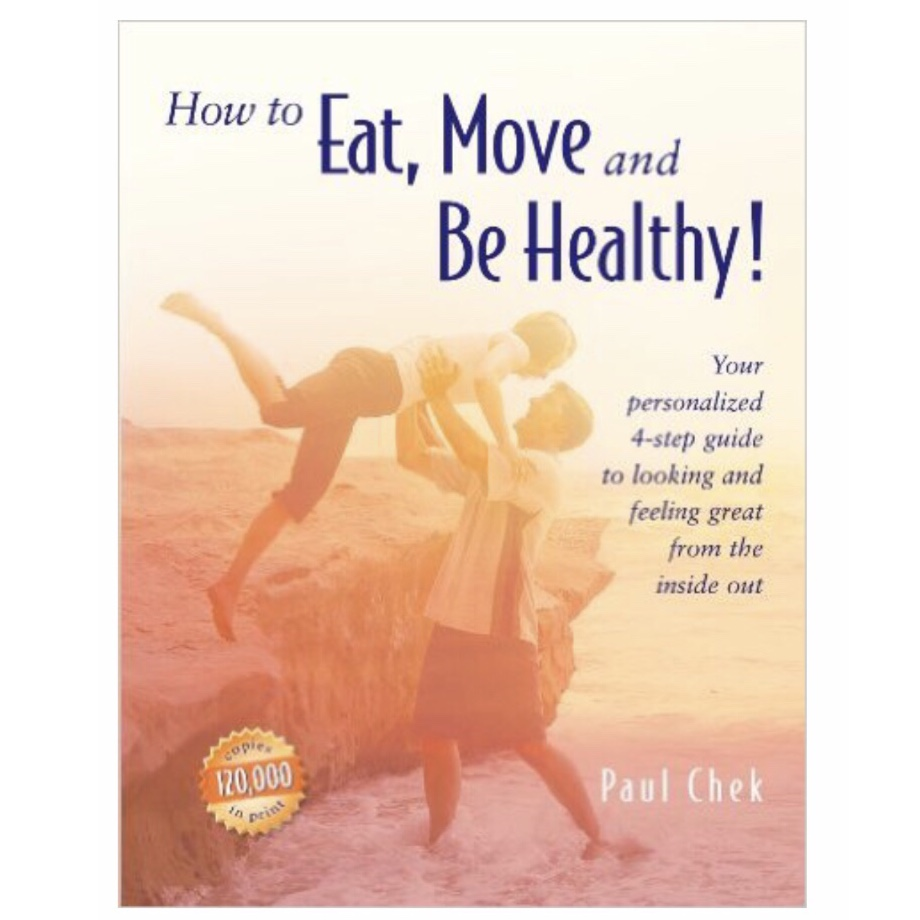 How to Eat, Move and Be Healthy by Paul Chek -