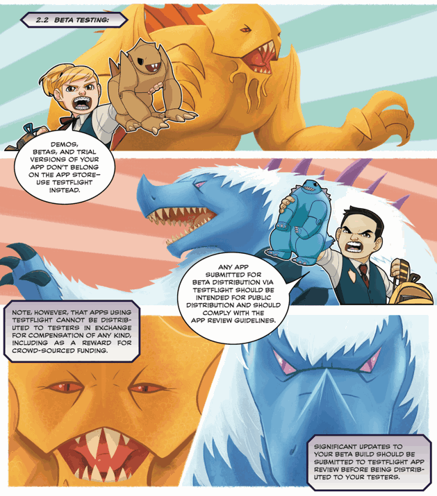"In the App Review Guidelines Comic Book, this Pokemon-like fight has nothing to do with the captions or ""dialog"", not even as an extended metaphor. The art does nothing to help the reader understand the concepts in the text."