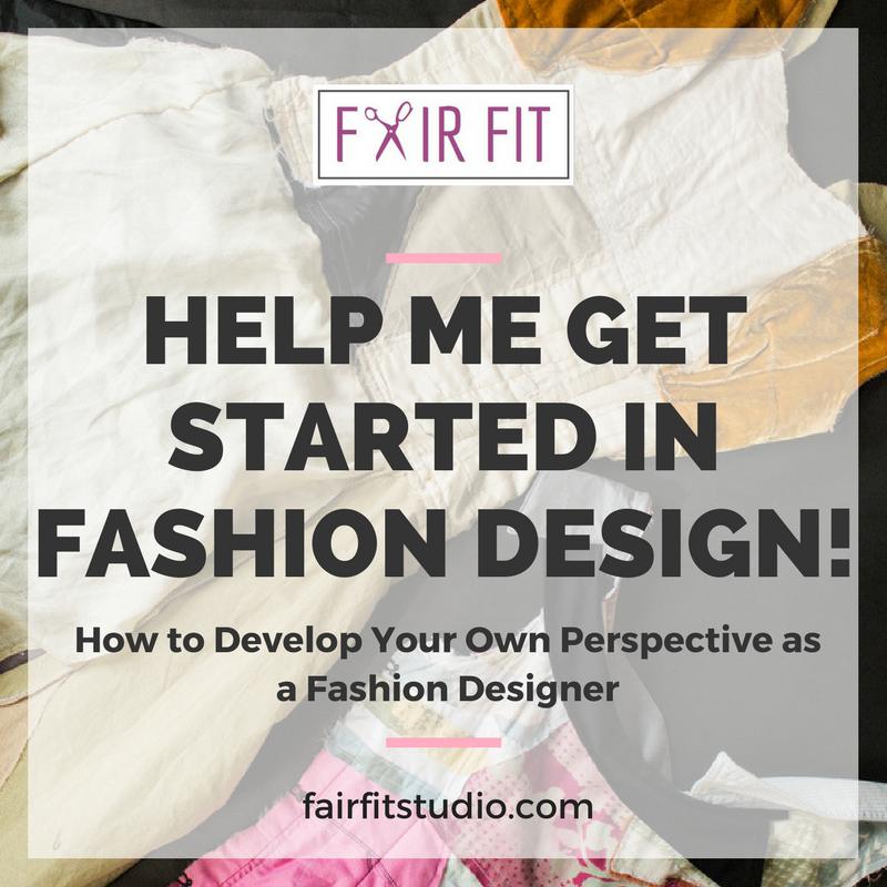 Help Me Get Started In Fashion Design Fair Fit Studio