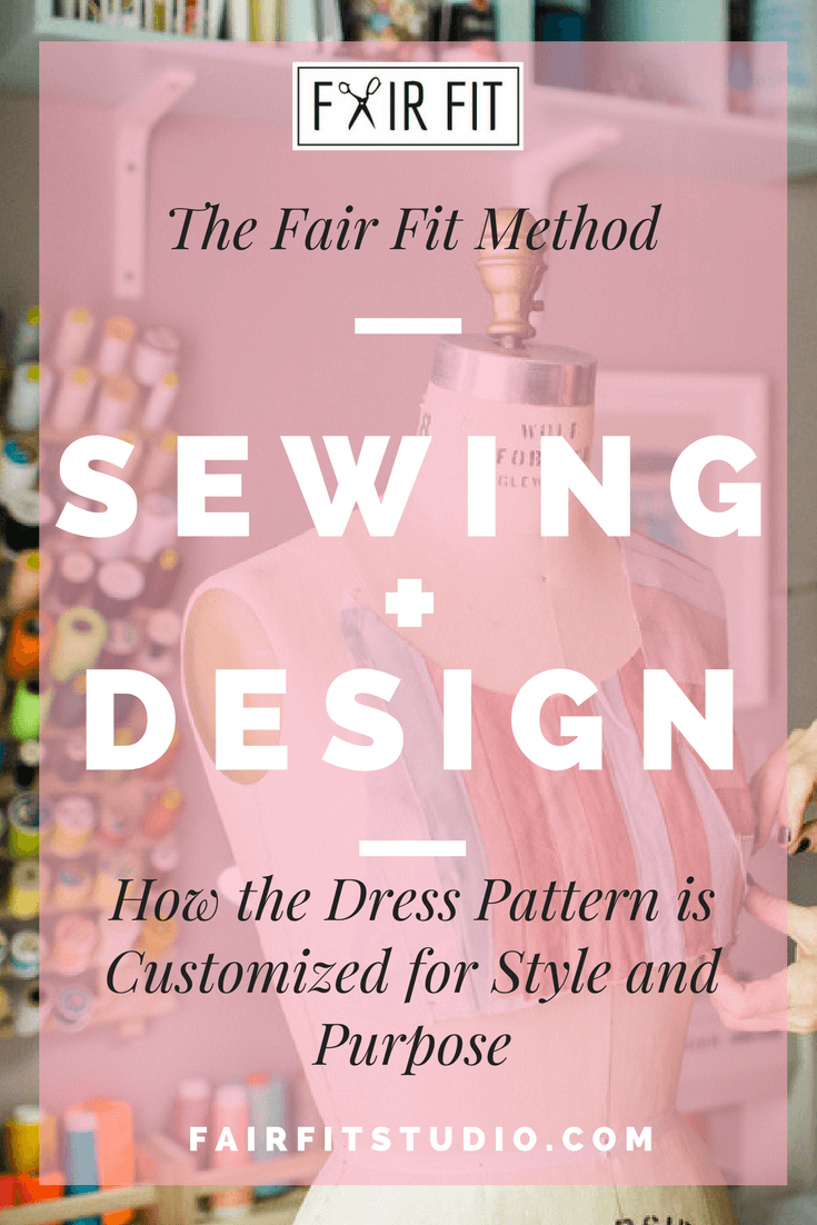 The Fair Fit Method Sewing + Design - How the Dress Pattern is Customized for Style and Purpose