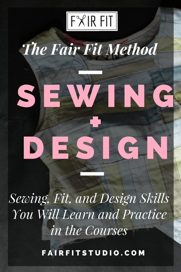 The Fair Fit Method Sewing + Design - Sewing, Fit, and Design Skills You Will Learn and Practice in the Courses