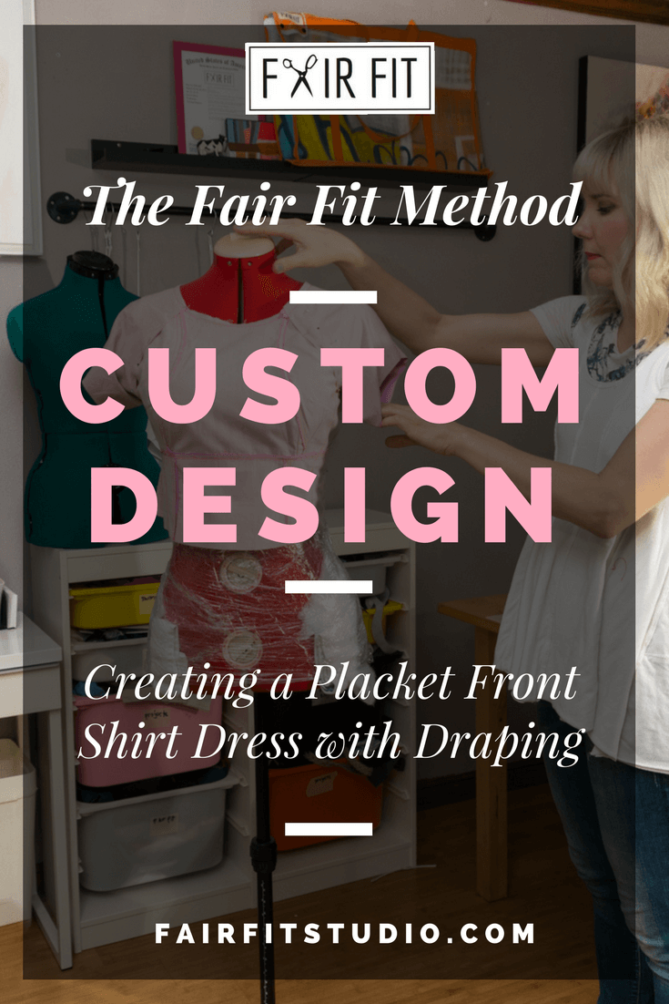 The Fair Fit Method - Creating a Placket Front Shirt Dress with Draping