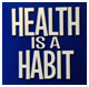 Health is a Habit