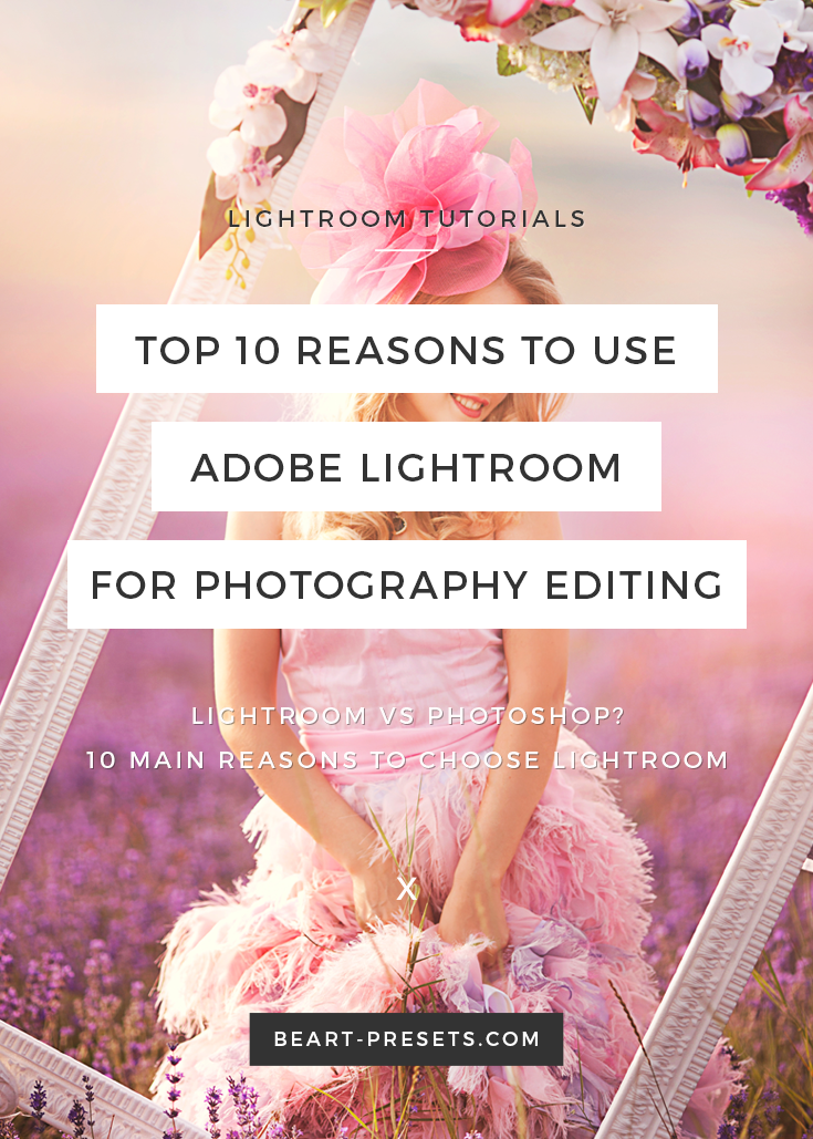 Top 10 reasons to use Adobe Lightroom for photography editing