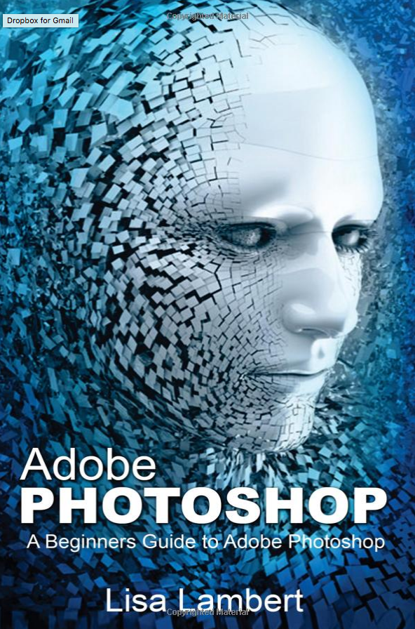 Adobe Photoshop. A Beginners Guide.
