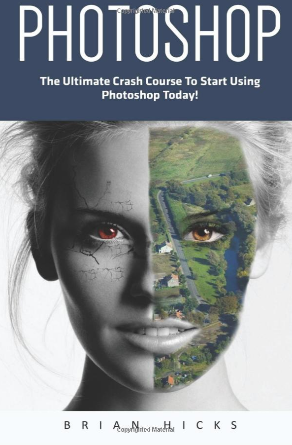 Photoshop. The Ultimate Crash Course To Start Using Photoshop Today!