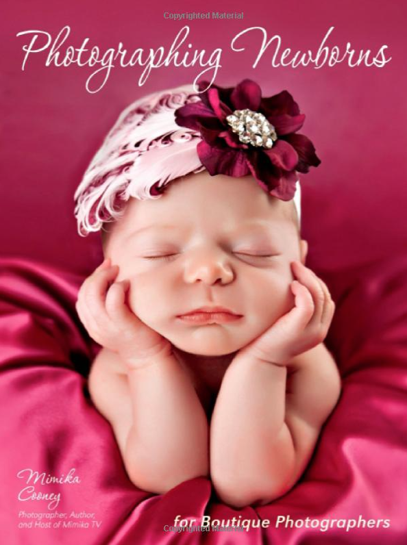 Photographing Newborns: For Boutique Photographers