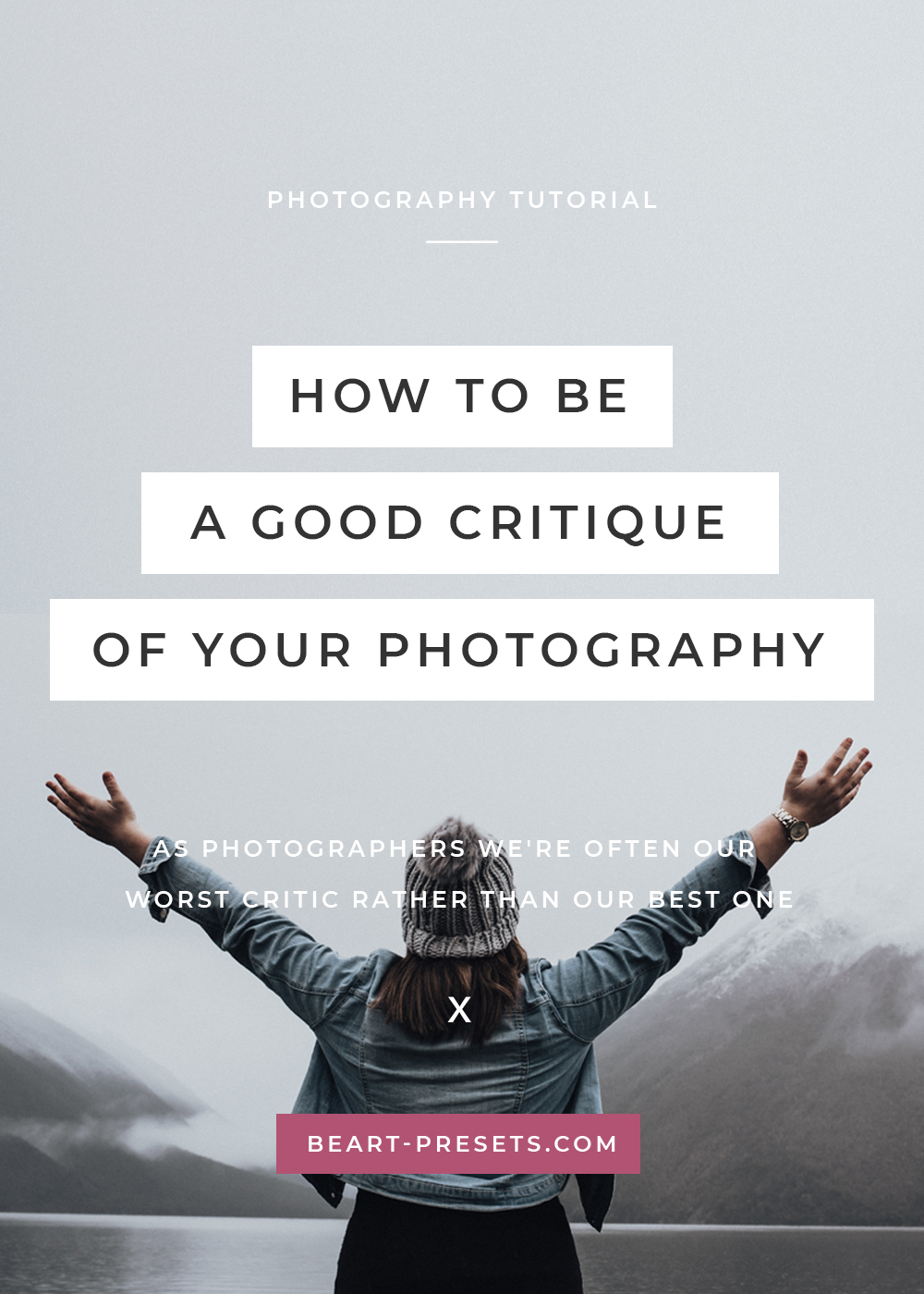 HOW TO BE A GOOD CRITIQUE OF YOUR PHOTOS