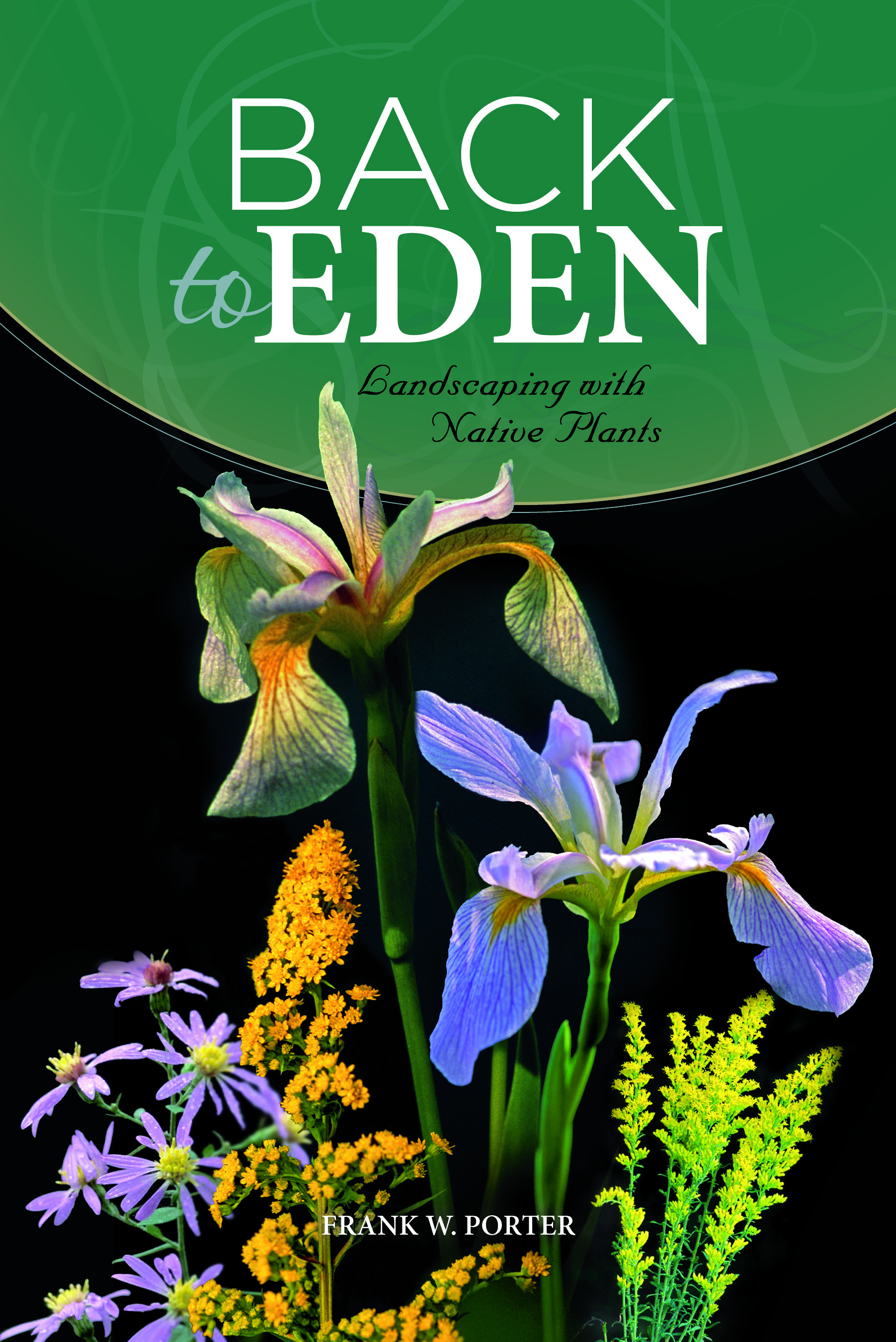 Back to Eden: Landscaping with Native Plants, by Dr. Frank Porter