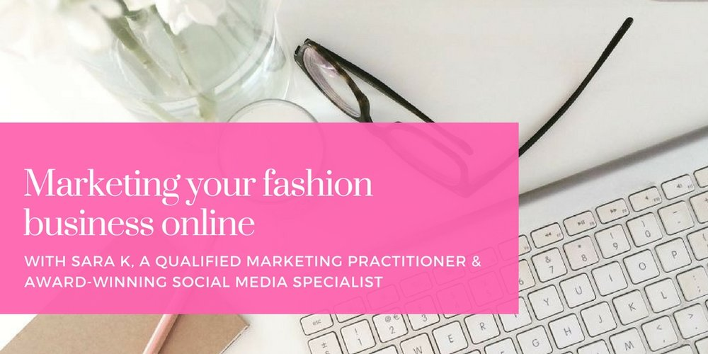Marketing Your Fashion Business Online | 1-to-1 Full-Day Masterclass