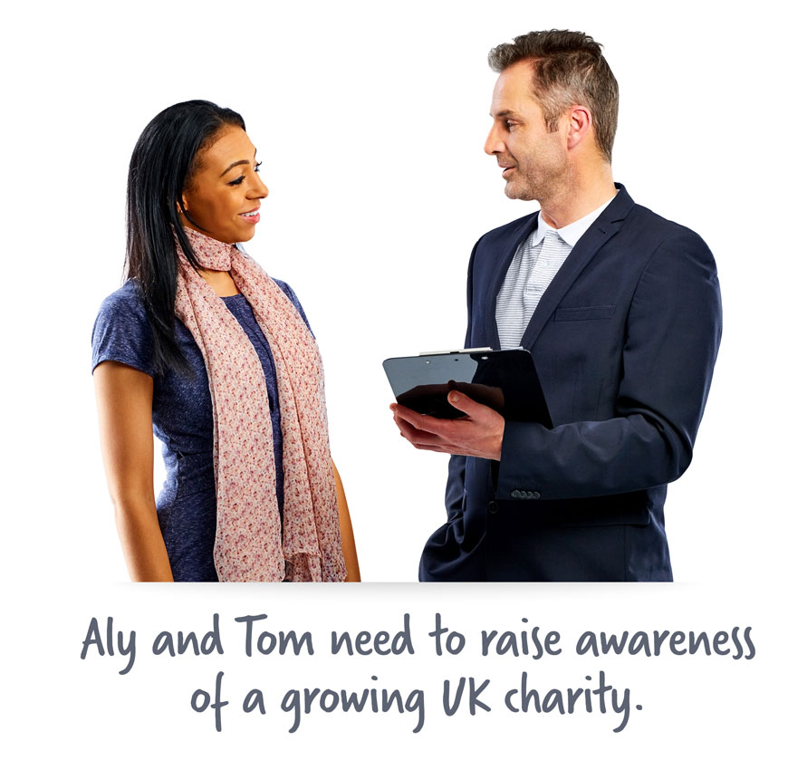 Aly and Tom need to raise awareness of a growing UK charity.