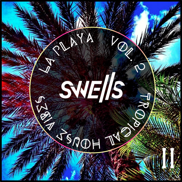 SWELLS - La Playa Vol II