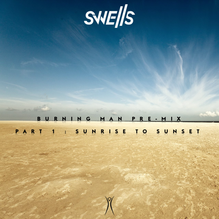 SWELLS - Burning Man 2016 Pre-Mix - Part 1 - Sunrise to Sunset