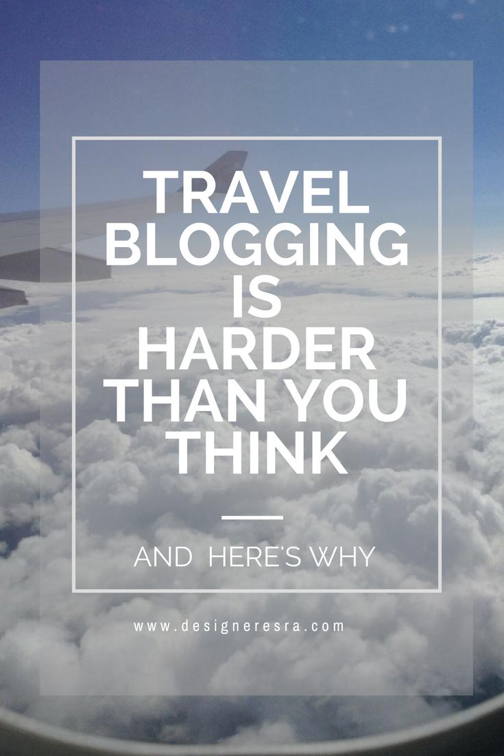 Travel Blogging is harder than you think and here's why