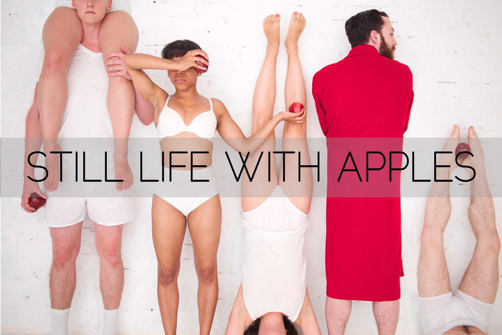 STILL LIFE WITH APPLES   Fringe NYC - Summer 2015. A dance-theatre piece I co-conceived and directed.