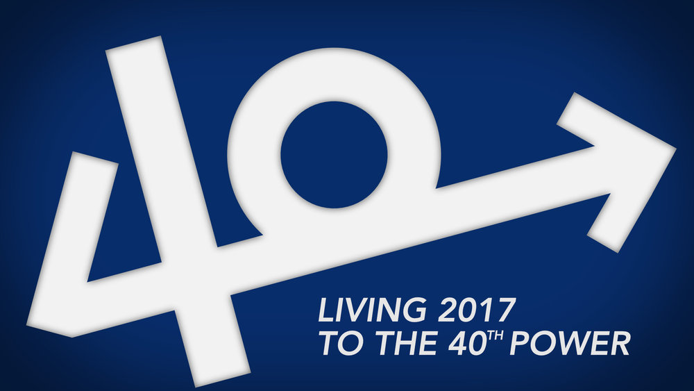40 - Living 2017 to the 40th Power • Jan. 1 - 15, 2017