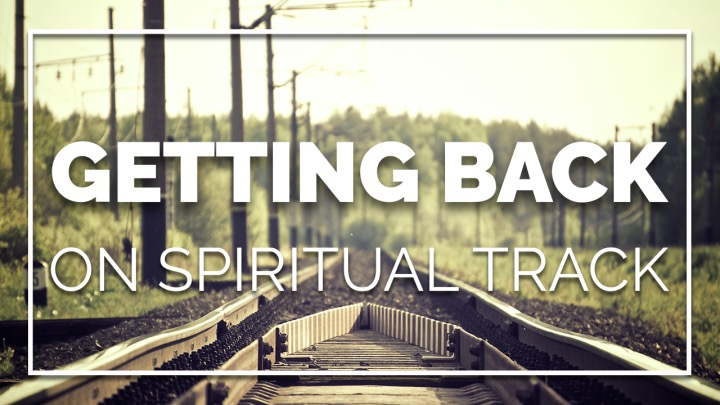 Getting Back on Spiritual Track • Jan. 3 - 31, 2016