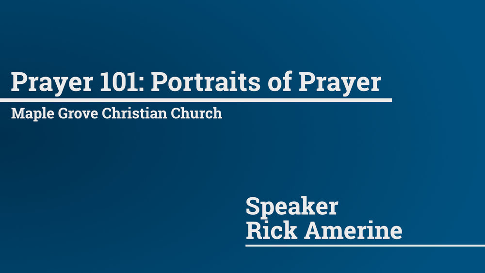 Prayer 101: Portraits of Prayer • Feb. 7, 2016