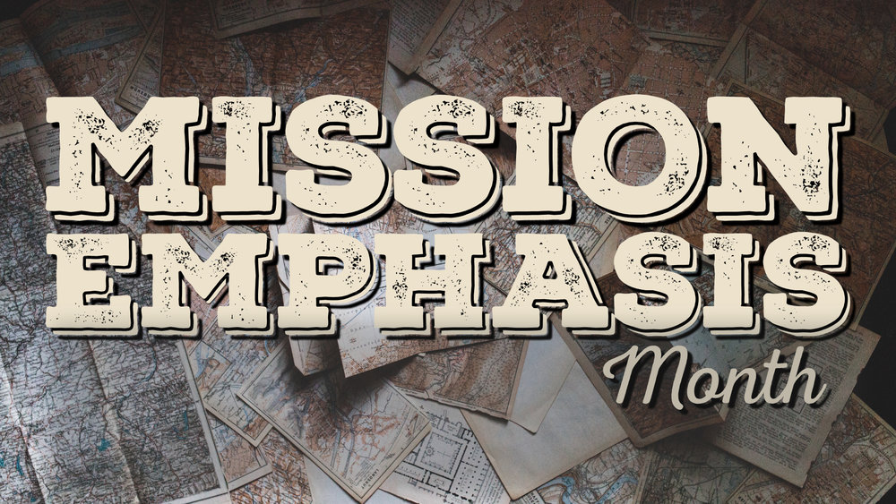 Mission Emphasis Month • Feb 4 - Feb. 25, 2018