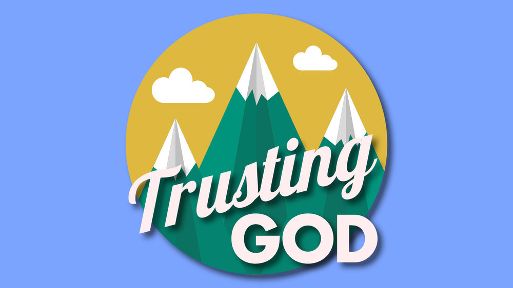 Trusting God • May 27 - June 3, 2018