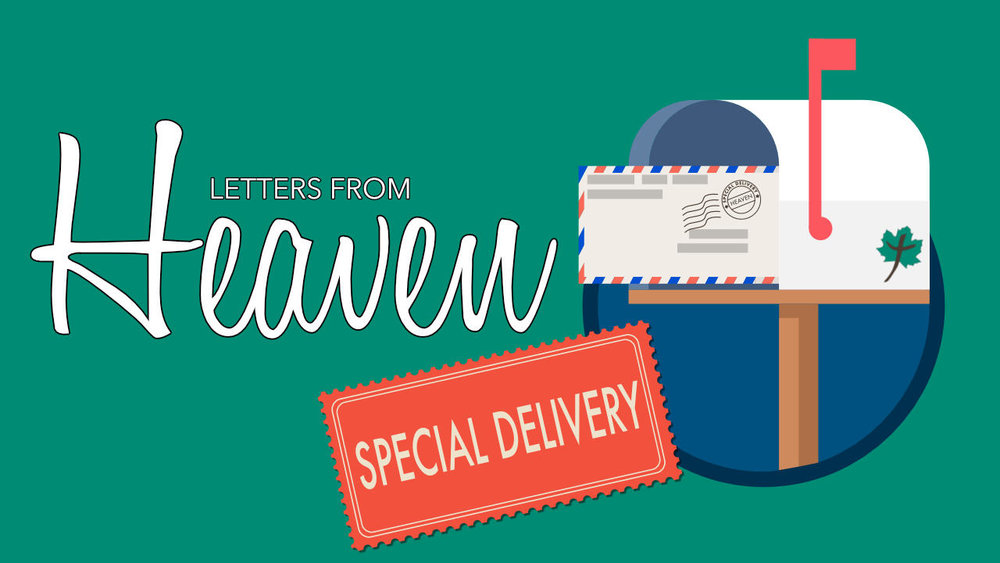 Letters From Heaven: Special Delivery • July 29 - August 26, 2018