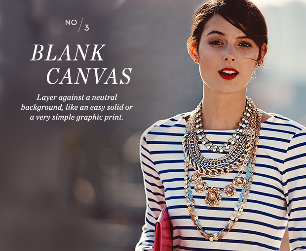 Wear the right tops with the layered necklaces.