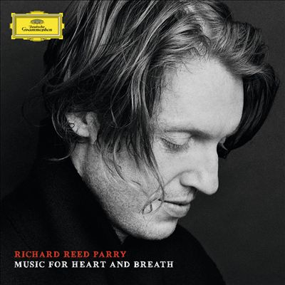 Richard Reed Parry - Music for Heart & Breath (2014)