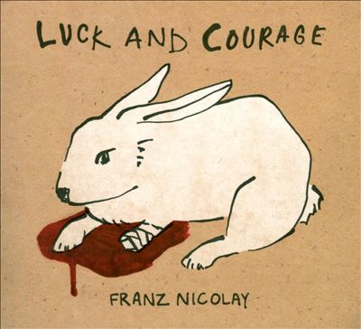 Franz Nicolay - Luck and Courage (2010)