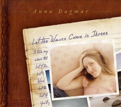 Anna Dagmar - Let the waves come in threes (2009)