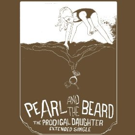 Pearl and the Beard - The Prodigal Daughter (2012)