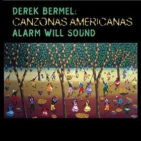 Derek Bermel/Alarm Will Sound - Canzonas Americanas (2012)