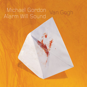 Michael Gordon/Alarm Will Sound - Van Gogh (2008)