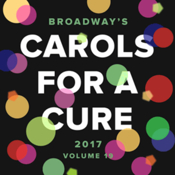 Broadway Cares - Carols for a Cure 2017