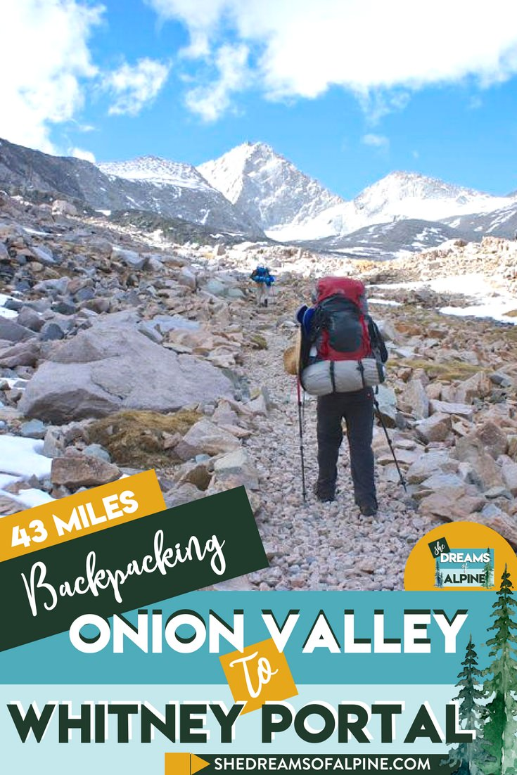 43 Miles Backpacking Onion Valley to Whitney Portal  | This backpacking trail is one of the most amazing and challenging trails in the Sierra Nevada. Each day is full on and at high altitudes, but it affords you amazing views along the John Muir Trail plus you get to cross over 3 different mountain passes. If you have enough energy you can grab the summit of Mount Whitney, one of the tallest peaks in the US, while you are there!   Are you up to the challenge?   | shedreamsofalpine.com